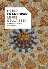 le vie della seta_frankopan_cover